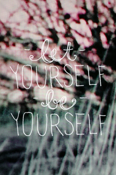 LET YOURSELF BE YOURSELF